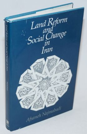 Land Reform and Social Change in Iran. Afsaneh Najmabadi