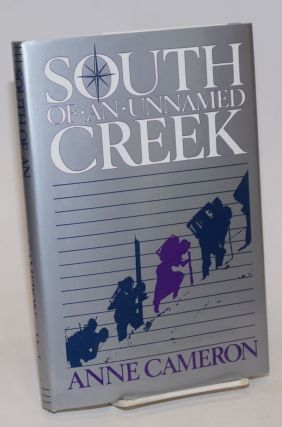 South of an Unnamed Creek a novel. Anne Cameron.