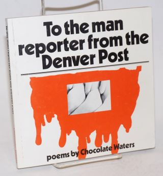 To the man reporter from the Denver Post. Chocolate Waters