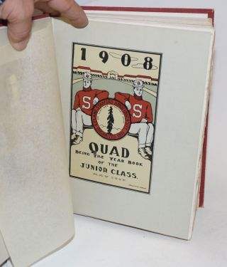 The Stanford Quad 1908 Vol. XIV [spine titling]; 1908 Quad Being The Year Book of the Junior Class. May 1907 [titlepage]