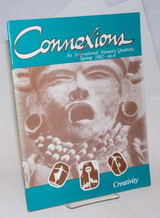 Connexions: an international women's quarterly; issue #4 Spring 1982; creativity