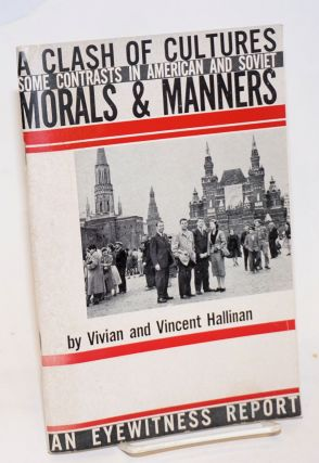 A clash of cultures; some contrasts in American and Soviet morals and manners. Vivian Hallinan, Vincent Hallinan.