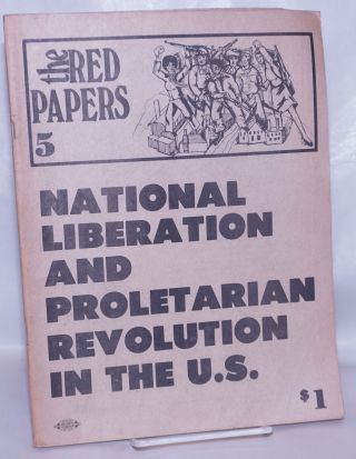 The Red papers, no. 5. National liberation and proletarian revolution in the U.S. Revolutionary Union.