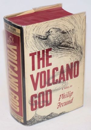 The Volcano God: a novel [combined trilogy includes: Saturnalia & The Nomads, The Roof-top, & How the World Began). Philip Freund.