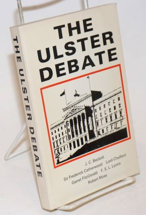 Ulster Debate: Report of a Study Group of the Institute for the Study of Conflict. J. C. Beckett.