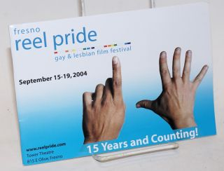 Fresno Reel Pride Gay & Lesbian Film Festival [program] September 15-19, 2004; 15 years and counting!