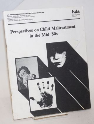 Perspectives on Child Maltreatment in the Mid '80s. Dorcas R. Hardy, Anne H. Cohn, Donna J....