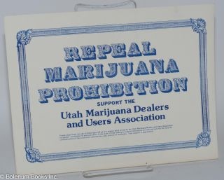 Repeal Marijuana Prohibition; Support the Utah Marijuana Dealers and Users Association [small...