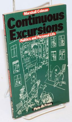 Continuous Excursions; Politics and Personal Life. Marshall Colman.