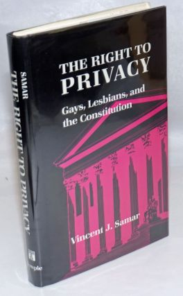 The Right to Privacy: gays, lesbians, and the Constitution. Vincent J. Samar