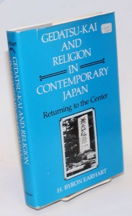 Gedatsu-Kai and Religion in Contemporary Japan; Returning to the Center. H. Byron Earhart