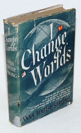 I change worlds; the remaking of an American. Anna Louise Strong