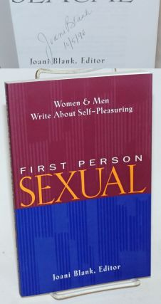 First Person Sexual men and women write about self-pleasuring [signed]. Joanie Blank, Carol Queen...