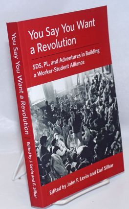You Say You Want a Revolution: SDS, PL, and Adventures in Building a Worker-Student Alliance....