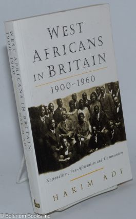 West Africans in Britain: 1900-1960 Nationalism, Pan Africanism and Communism. Hakim Adi