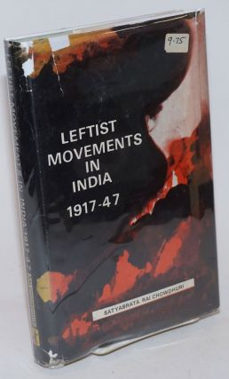 Leftist movements in India, 1917-1947. Satyabrata Rai Chowdhuri