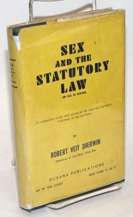 Sex and the Statutory Law (in all 48 states), Part I and Part II; A comparative study and survey...