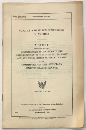 Cuba as a base for subversion in America. A study presented to the Subcommittee to Investigate...