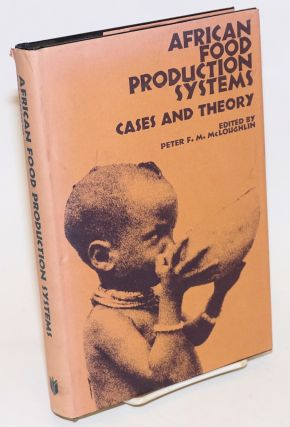 African Food Production Systems; Cases and Theory. Peter F. M. McLoughlin