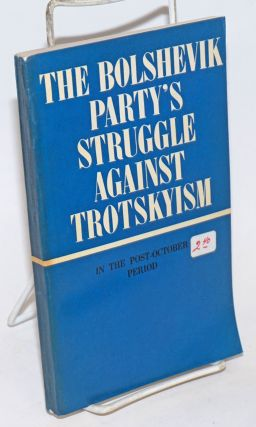 The Bolshevik Party's struggle against Trotskyism (1903 - February 1917). V. A. Grinko, S. S....