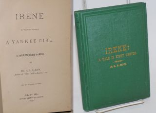 Irene, Or, The Life and Fortunes of a Yankee Girl, a tale in eight cantos. Dr. B. F. Allen
