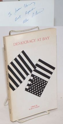 Democracy at Bay. A Novel. Alan R. Steuer