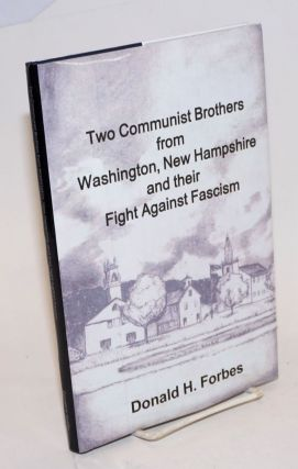 Two communist brothers from Washington, New Hampshire and their fight against fascism. Donald H. Forbes.