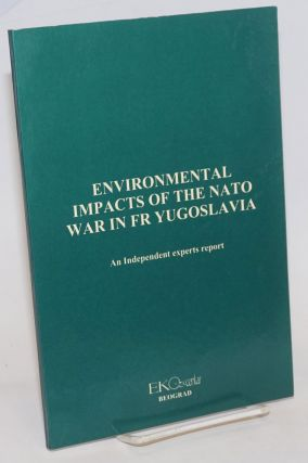 Environmental Impacts of the NATO War in FR Yugoslavia; An Independent experts report. Srdjan...