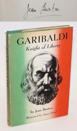 Garibaldi: Knight of Liberty [signed]. Jean Burton, Egon Hood