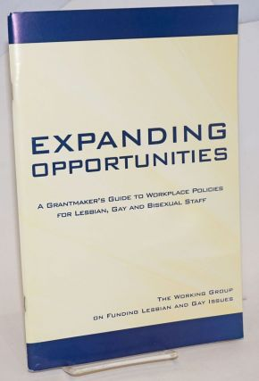 Expanding Opportunities: a grantmaker's guide to workplace policies for lesbian, gay and bisexual...