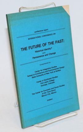 International Converence on the Future of the Past: Historical Identity? and Permanence and...