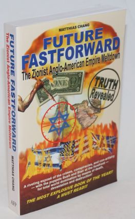 Future Fastforward: The Zionist Anglo-American War Cabal's Global Agenda. Matthias Chang