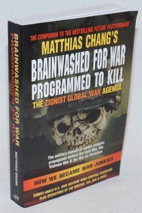 Brainwashed for war, programmed to kill: the Zionist global war agenda. Matthias Chang