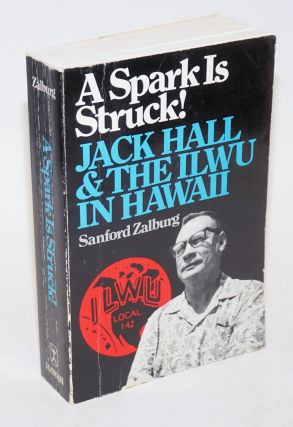 A spark is struck! Jack Hall and the ILWU in Hawaii. Sanford Zalburg