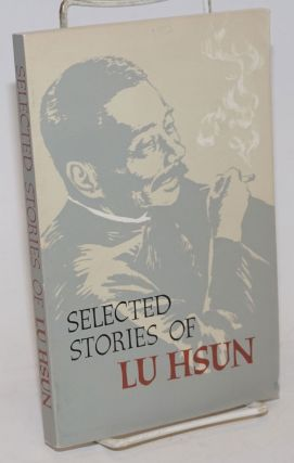 Selected stories of Lu Hsun. Lu Xun.