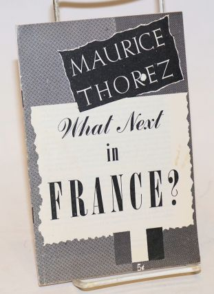 What next in France? Maurice Thorez.