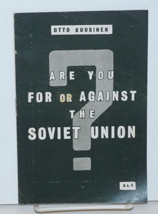 Are you for or against the Soviet Union. Otto Kuusinen