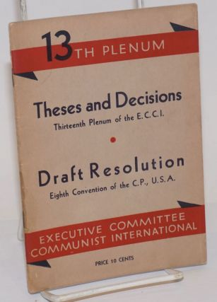 Theses and decisions, thirteenth plenum of the E.C.C.I. Draft resolution, eighth convention of...