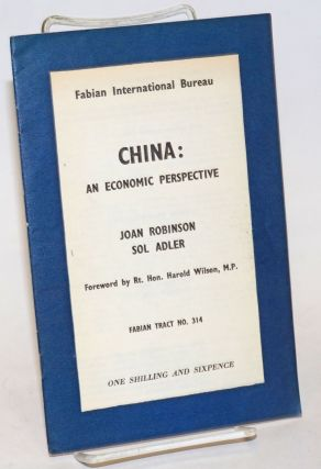 China: An Economic Perspective. Joan Sol Adler Robinson, M. P. Rt. Hon. Harold Wilson, and.