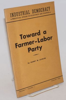 Toward a Farmer-Labor Party. Harry W. Laidler.