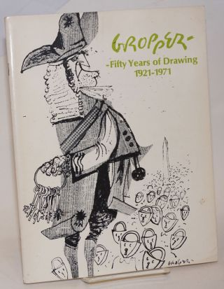 William Gropper - fifty years of drawing, 1921-1971. November 7-27, 1971, A.C.A. Galleries [and others]. William Gropper.