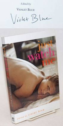 Just Watch Me: erotica for women [signed]. Violet Blue, Sydney Beier Cate Robertson, Sakia Walker