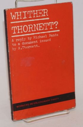 Whither Thornett?: A reply by Michael Banda to a document issued by A. Thornett. And Two Articles on Kantianism. Michael Banda.