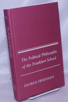 The political philosophy of the Frankfurt School. George Friedman.