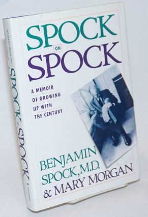 Spock on Spock; a memoir of growing up with the century. Benjamin Spock, M. D., Mary Morgan