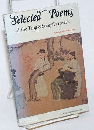 Selected Poems of the Tang & Song Dynasties. Translated by Rewi Alley. Rewi Alley