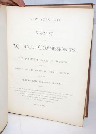 Report to the Aqueduct Commissioners, by the President, James C. Spencer, containing reports of the secretary, John C. Sheehan, and of the chief engineer, Benjamin S. Church, giving a review of the work of the Aqueduct Commission to January first, A.D. 1887, including the plans and work of construction of the New Croton Aqueduct to that date, and the proposed dams and reservoirs and other appurtenances of the same, made in accordance with the resolutions of the Aqueduct Commissioners. January 1, 1887, New York City.
