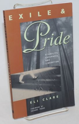 Exile and Pride: disability, queerness and liberation. Eli Clare, Suzaane Pharr