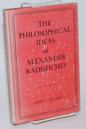 The Philosophical Ideas of Alexander Radishchev. Jesse V. Clardy