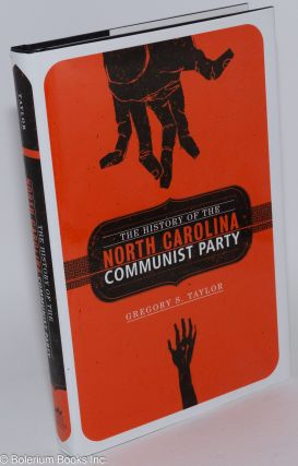 The history of the North Carolina Communist Party. Gregory S. Taylor.